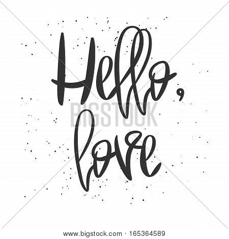 Romantic decorative poster with handdrawn lettering. Modern ink calligraphy. Handwritten black phrase Hello Love and messy texture on white. Trendy vector design for Valentine Day or wedding