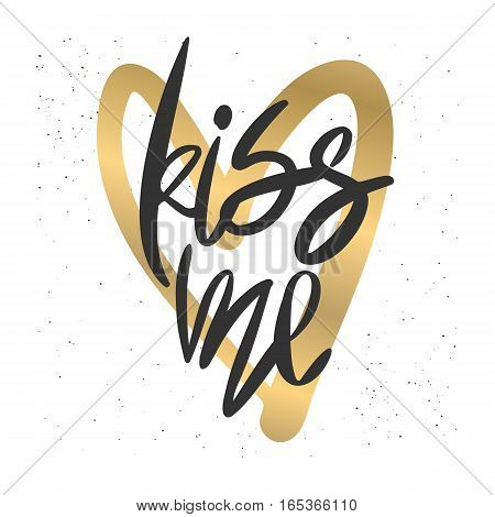 Romantic decorative poster with handdrawn lettering. Modern ink calligraphy. Handwritten black phrase Kiss Me and gold heart on white. Trendy vector design for Valentines Day or wedding