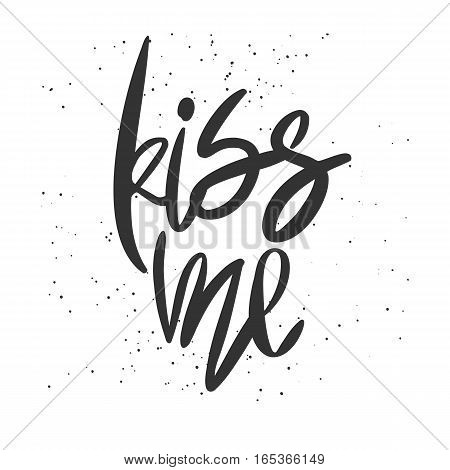 Romantic decorative poster with handdrawn lettering. Modern ink calligraphy. Handwritten black phrase Kiss Me and messy texture on white. Trendy vector design for Valentine Day or wedding