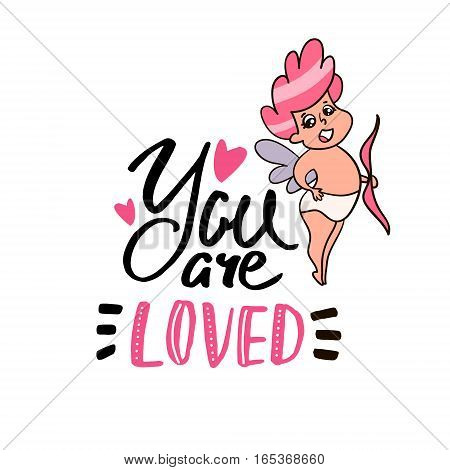 You are Loved quote with cute cupid.Handwritten unique lettering. Inspirational quote.It can be used as a print card postcard. Romantic template for Valentine's day.Vector Illustration