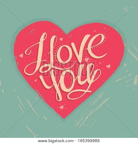 Love You, hand written lettering on the heart. Romantic calligraphy for Valentines day greeting. Retro style.