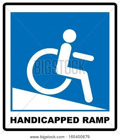 Handicapped ramp. Notice label. Vector illustration. Disabled Handicap Icon in blue circle isolated on white. Vector sign for public places and auto.