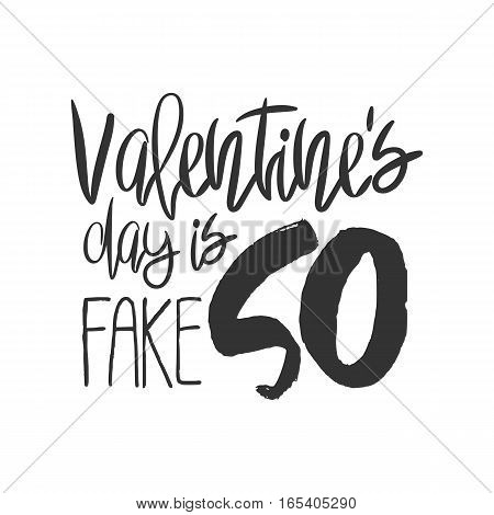 Unusual decorative poster with handdrawn lettering. Modern ink calligraphy. Handwritten sarcastic Black phrase Valentines Day is So Fake isolated on white background. Trendy vector design