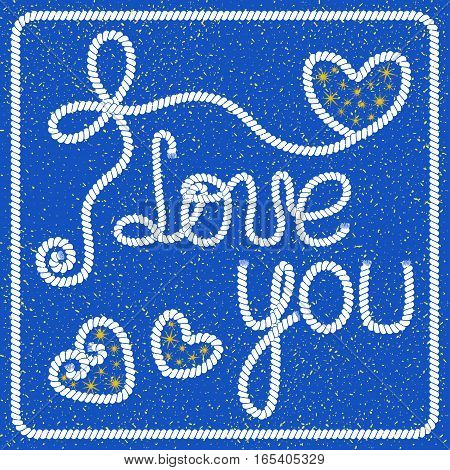 Vector romantic greeting card with lettering I love you from the ropes gold confetti and hearts with golden stars on a blue background. To congratulations with Valentine's day and love