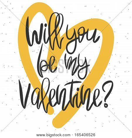 Romantic decorative poster with handdrawn lettering. Modern ink calligraphy. Handwritten black phrase Will you be my valentine and yellow heart on white. Trendy vector design for Valentines Day