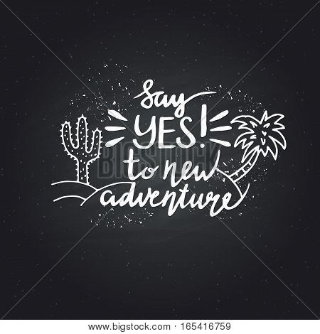 Say yes to new adventures. Inspirational quote isolated on white background, brush typography for poster, t-shirt or card. Vector calligraphy art.