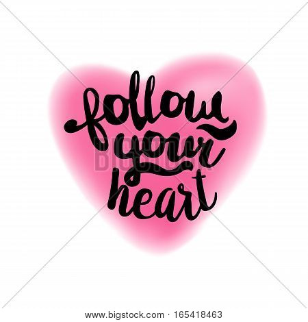 Follow your heart brush lettering illustration. Handmade calligraphy for print, card, T-shirt. Blurred pink heart symbol background. Vector quote for romantic cards and Valentines Day.