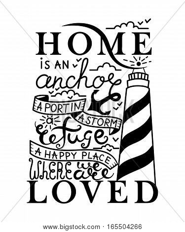 Home is an anchor, a port in a storm, a refuge, a happy place where we are loved card. Vector Ink illustration. Modern brush calligraphy. Isolated on white background.