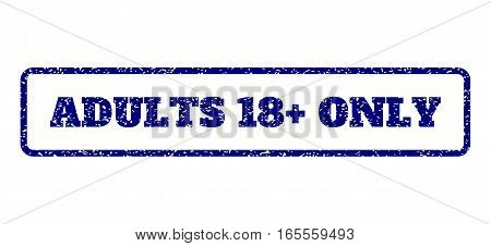 Navy Blue rubber seal stamp with Adults 18 Plus Only text. Vector message inside rounded rectangular shape. Grunge design and dirty texture for watermark labels.