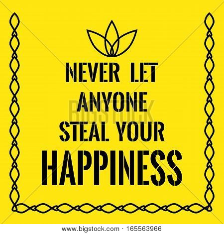 Motivational quote. Never let anyone steal your happiness. On yellow background.