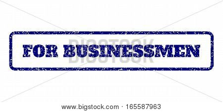Navy Blue rubber seal stamp with For Businessmen text. Vector message inside rounded rectangular shape. Grunge design and unclean texture for watermark labels.