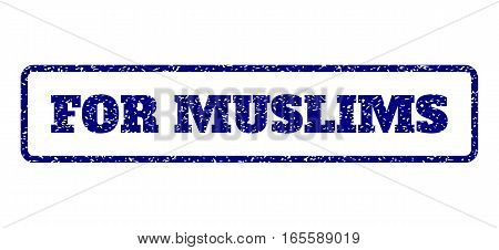 Navy Blue rubber seal stamp with For Muslims text. Vector message inside rounded rectangular frame. Grunge design and unclean texture for watermark labels. Horisontal sign on a white background.
