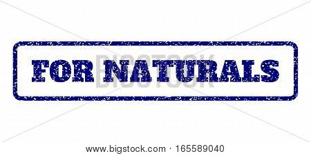 Navy Blue rubber seal stamp with For Naturals text. Vector message inside rounded rectangular frame. Grunge design and dust texture for watermark labels. Horisontal sticker on a white background.