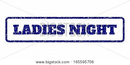 Navy Blue rubber seal stamp with Ladies Night text. Vector tag inside rounded rectangular frame. Grunge design and unclean texture for watermark labels. Horisontal sticker on a white background.
