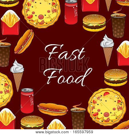 Fast Food poster of vector junk food meal, snacks and desserts sandwich burger and cheeseburger, hot dog, soda drink and coffee cup, pizza and french fries, ice cream dessert for menu or takeaway