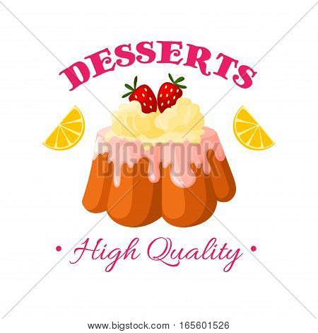 Desserts icon. Bakery shop, pastry or patisserie confectionery isolated emblem or badge. Vector sweet cake, cupcake or pie pudding with ice cream and vanilla whipped cream topping, strawberry and lemon or orange slices with fruit glaze