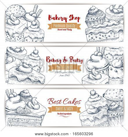 Bakery, pastry desserts sketch of sweets, cakes and cupcakes with fruits and berries, chocolate muffins, creamy pies and tarts with puddings. Vector banners set for baker shop, cafe, cafeteria, patisserie dessert menu