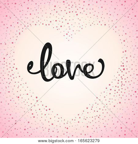 Handwritten word LOVE on background placers in the form of heart. Vector illustration
