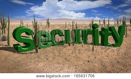The word security in the desert on a hot and sunny day lack of safety concept 3D illustration