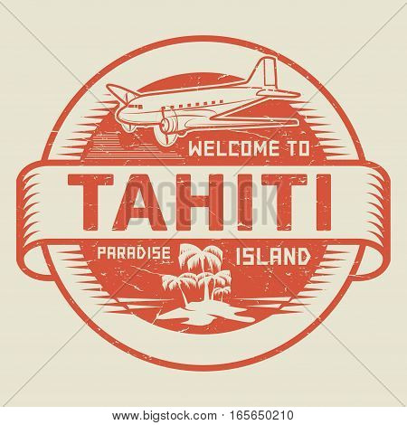 Stamp or label with the text Welcome to Tahiti Paradise island vector illustration