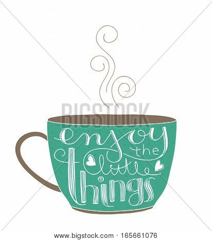 Cute coffee or tea cup with inspirational quote Enjoy the little things