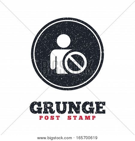 Grunge post stamp. Circle banner or label. Blacklist sign icon. User not allowed symbol. Dirty textured web button. Vector