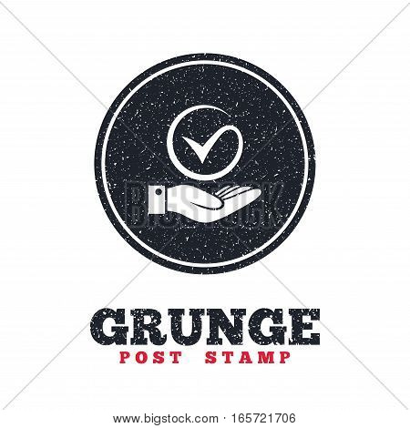 Grunge post stamp. Circle banner or label. Tick and hand sign icon. Palm holds check mark symbol. Dirty textured web button. Vector