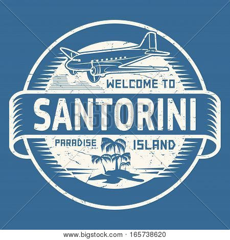 Stamp or label with the text Welcome to Santorini Paradise island vector illustration.