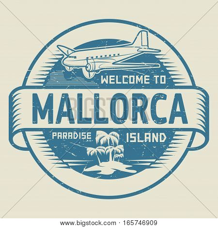 Stamp or label with the text Welcome to Mallorca Paradise island vector illustration.