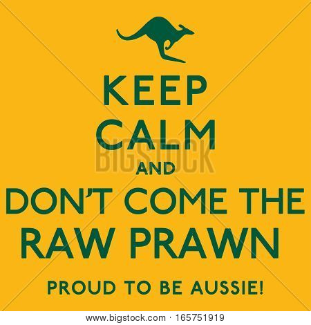 'keep Calm And Don't Come The Raw Prawn' Poster In Vector Format.