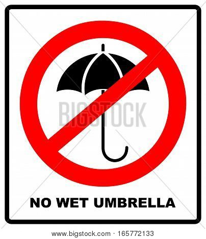 No Umbrella with water drops. Rain protection symbol. Flat design style. No wet umbrellas. Forbidden entry. Vector illustration. Red prohibition circle with silhouette