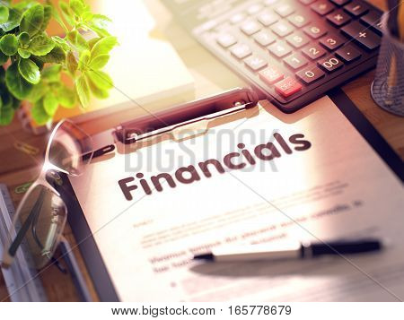 Financials- Text on Paper Sheet on Clipboard and Stationery on Office Desk. 3d Rendering. Blurred Illustration. 3D Rendering.
