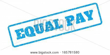 Blue rubber seal stamp with Equal Pay text. Vector tag inside rounded rectangular banner. Grunge design and dirty texture for watermark labels. Inclined sign on a white background.
