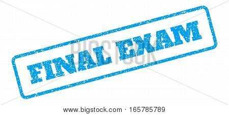 Blue rubber seal stamp with Final Exam text. Vector tag inside rounded rectangular frame. Grunge design and dust texture for watermark labels. Inclined emblem on a white background.