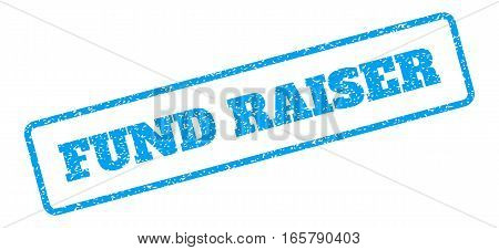 Blue rubber seal stamp with Fund Raiser text. Vector tag inside rounded rectangular shape. Grunge design and unclean texture for watermark labels. Inclined blue sticker on a white background.