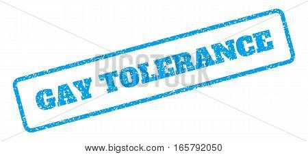 Blue rubber seal stamp with Gay Tolerance text. Vector message inside rounded rectangular shape. Grunge design and dust texture for watermark labels. Inclined sign on a white background.