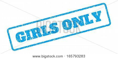 Blue rubber seal stamp with Girls Only text. Vector message inside rounded rectangular shape. Grunge design and scratched texture for watermark labels. Inclined sign on a white background.