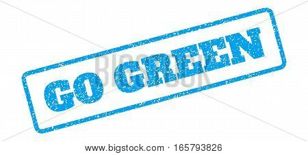 Blue rubber seal stamp with Go Green text. Vector caption inside rounded rectangular shape. Grunge design and scratched texture for watermark labels. Inclined sign on a white background.