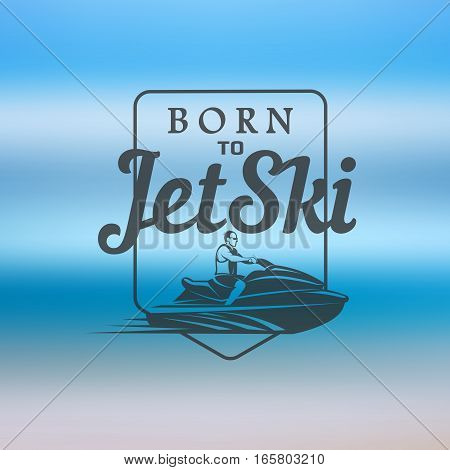 born to Jet Ski rental logo, badges and emblems isolated on white background.
