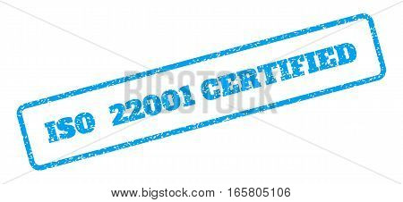 Blue rubber seal stamp with ISO 22001 Certified text. Vector tag inside rounded rectangular banner. Grunge design and dust texture for watermark labels. Inclined blue sticker on a white background.