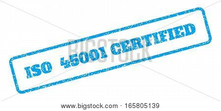 Blue rubber seal stamp with ISO 45001 Certified text. Vector tag inside rounded rectangular banner. Grunge design and scratched texture for watermark labels. Inclined emblem on a white background.