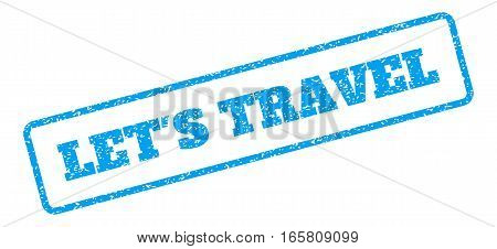 Blue rubber seal stamp with Let'S Travel text. Vector tag inside rounded rectangular frame. Grunge design and dirty texture for watermark labels. Inclined sign on a white background.