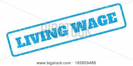 Blue rubber seal stamp with Living Wage text. Vector message inside rounded rectangular banner. Grunge design and scratched texture for watermark labels. Inclined blue sticker on a white background.
