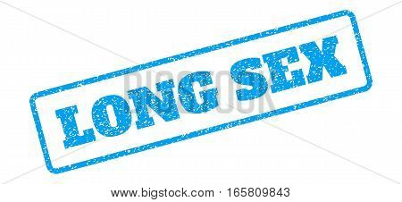 Blue rubber seal stamp with Long Sex text. Vector caption inside rounded rectangular banner. Grunge design and unclean texture for watermark labels. Inclined blue sticker on a white background.