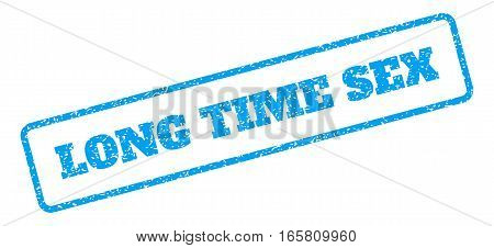 Blue rubber seal stamp with Long Time Sex text. Vector tag inside rounded rectangular banner. Grunge design and dust texture for watermark labels. Inclined sign on a white background.