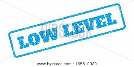 Blue rubber seal stamp with Low Level text. Vector caption inside rounded rectangular banner. Grunge design and scratched texture for watermark labels. Inclined blue sticker on a white background.