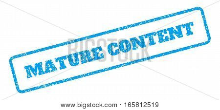 Blue rubber seal stamp with Mature Content text. Vector tag inside rounded rectangular shape. Grunge design and dirty texture for watermark labels. Inclined sign on a white background.