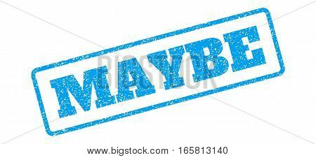 Blue rubber seal stamp with Maybe text. Vector caption inside rounded rectangular frame. Grunge design and dirty texture for watermark labels. Inclined blue sticker on a white background.