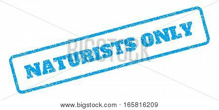 Blue rubber seal stamp with Naturists Only text. Vector caption inside rounded rectangular shape. Grunge design and scratched texture for watermark labels. Inclined blue sticker on a white background.