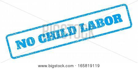 Blue rubber seal stamp with No Child Labor text. Vector tag inside rounded rectangular frame. Grunge design and dust texture for watermark labels. Inclined sign on a white background.